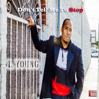 L. Young - Don't Tell Me To Stop - Single