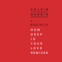 Calvin Harris & Disciples - How Deep Is Your Love (Remixes)