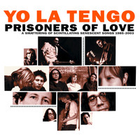 Yo La Tengo - Prisoners of Love - A Smattering of Scintillating Senescent Songs 1985-2003