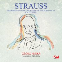 Richard Strauss - Strauss: Der Rosenkavalier (The Knight of the Rose), Op. 59: Waltz Suite I (Digitally Remastered)