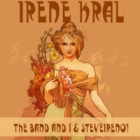 Irene Kral - The Band and I & Steveireno!