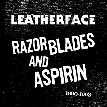 Leatherface - Razor Blades and Aspirin: 1990-1993