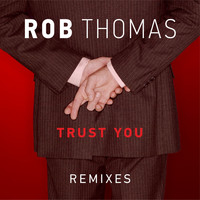 Rob Thomas - Trust You (Remixes)