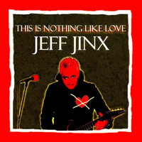Jeff Jinx - This Is Nothing Like Love