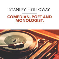 Stanley Holloway - Comedian, Poet and Monologist
