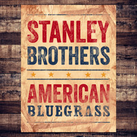 Stanley Brothers - American Bluegrass