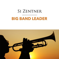 Si Zentner - Big Band Leader