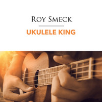 Roy Smeck - Ukulele King
