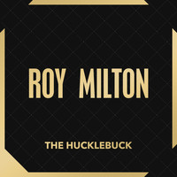 Roy Milton - The Hucklebuck