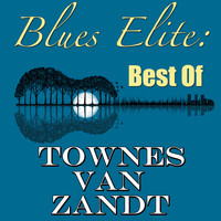 Townes Van Zandt - Blues Elite: Best Of Townes Van Zandt