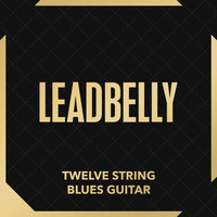 Leadbelly - Twelve-String Blues Guitar