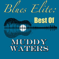 Muddy Waters - Blues Elite: Best Of Muddy Waters