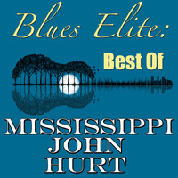 Mississippi John Hurt - Blues Elite: Best Of Mississippi John Hurt
