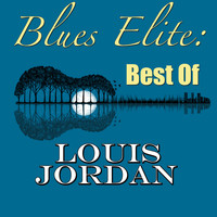 LOUIS JORDAN - Blues Elite: Best Of Louis Jordan