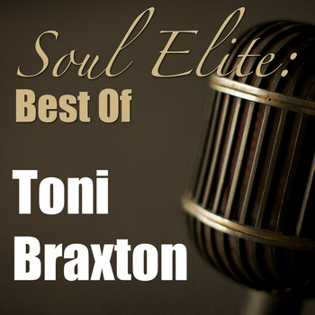 Toni Braxton - Soul Elite: Best Of Tony Braxton