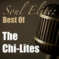 The Chi-Lites - Soul Elite: Best Of The Chi-Lites