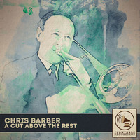 Chris Barber - A Cut Above the Rest
