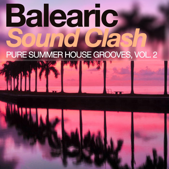 Various Artists - Balearic Sound Clash - Pure Summer House Grooves, Vol. 2 (Explicit)