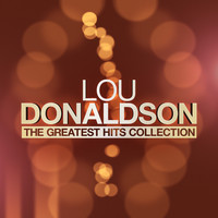 Lou Donaldson - The Greatest Hits Collection