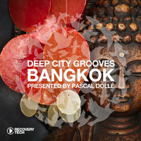Pascal Dollé - Deep City Groove Bangkok - Presented by Pascal Dollé