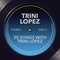 Trini Lopez - 25 Songs With Trini Lopez