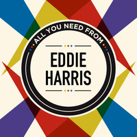Eddie Harris - All You Need From
