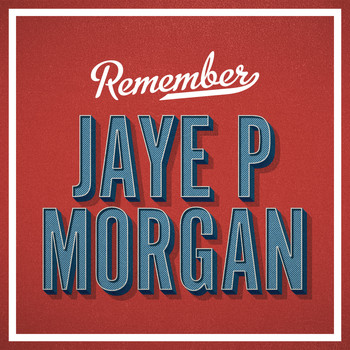 Jaye P Morgan - Remember