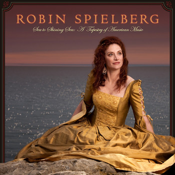 Robin Spielberg - Sea to Shining Sea: A Tapestry of American Music