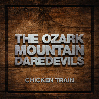 The Ozark Mountain Daredevils - Chicken Train