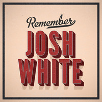 Josh White - Remember