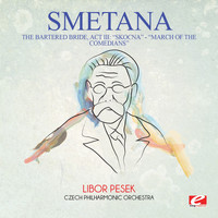 "Bedrich Smetana - Smetana: The Bartered Bride: Act III: ""Skocna"" - ""Dance of the Comedians"" (Digitally Remastered)"