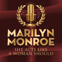 Marilyn Monroe - She Acts Like A Woman Should