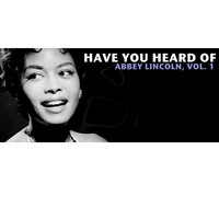 Abbey Lincoln - Have You Heard of Abbey Lincoln, Vol. 1