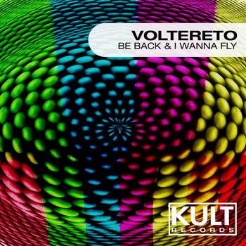 "Voltereto - Kult Records Presents ""Be Back & I Wanna Fly"""