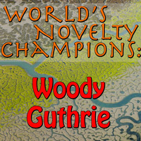 Woody Guthrie - World's Novelty Champions: Woody Guthrie