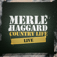 Merle Haggard - Country Life Live