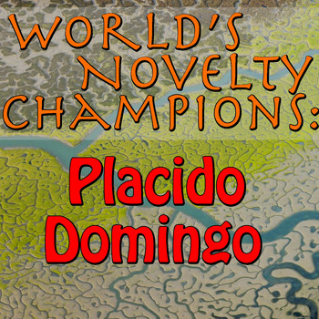 Placido Domingo - World's Novelty Champions: Placido Domingo