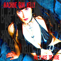 Machine Gun Kelly - No Place to Hide
