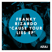 Franky Rizardo - Cause Your Lies EP