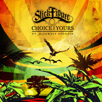 Slightly Stoopid - Choice is Yours (feat. Slightly Stoopid)