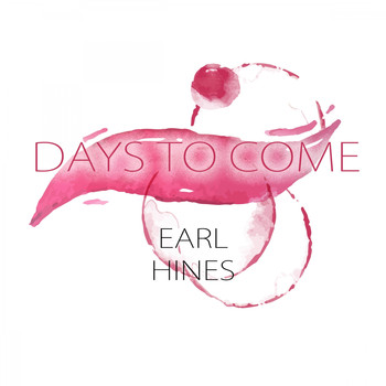 Earl Hines And His Orchestra, Wardell Gray Quartet - Days To Come