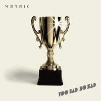 Metric - Too Bad, So Sad