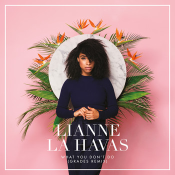 Lianne La Havas - What You Don't Do (GRADES Remix)