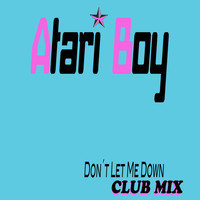 Atari Boy - Don't Let Me Down (Club Mix)