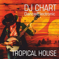 Dj-Chart - Tropical House Electronic Dance