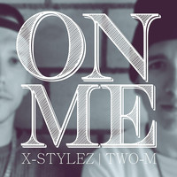 X-Stylez & Two-M - On Me