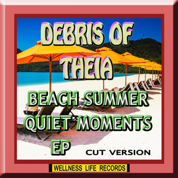 Debris of Theia - Beach Summer Quiet Moments EP (Cut Version)