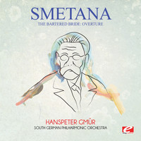 Bedrich Smetana - Smetana: The Bartered Bride: Overture (Digitally Remastered)