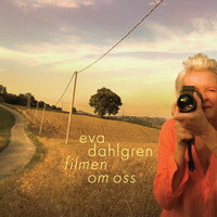 Eva Dahlgren - Filmen om oss / The Movie About Us