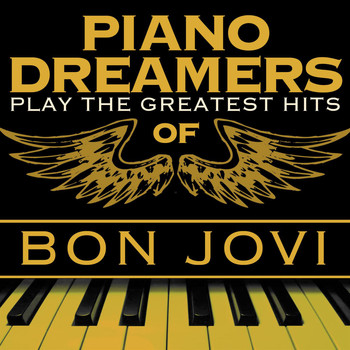 Piano Dreamers - Piano Dreamers Play the Greatest Hits of Bon Jovi